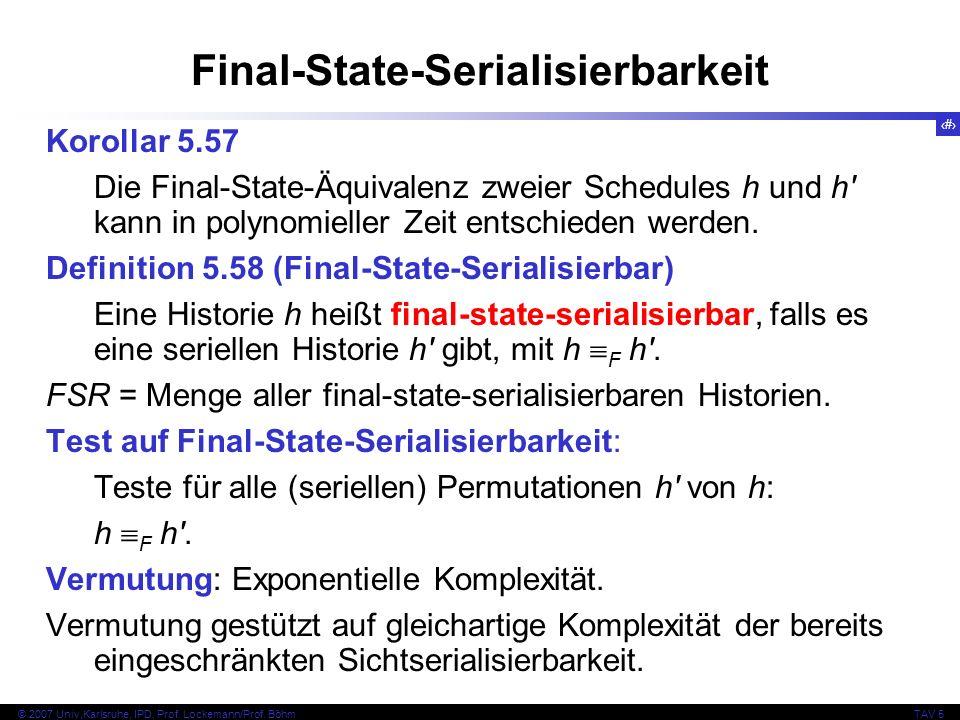 78 © 2007 Univ,Karlsruhe, IPD, Prof. Lockemann/Prof. BöhmTAV 5 Final-State-Serialisierbarkeit Korollar 5.57 Die Final-State-Äquivalenz zweier Schedule