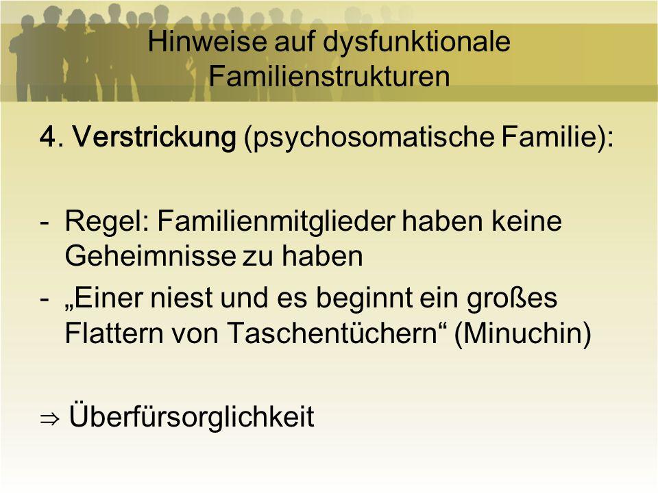Hinweise auf dysfunktionale Familienstrukturen 4. Verstrickung (psychosomatische Familie): -Regel: Familienmitglieder haben keine Geheimnisse zu haben
