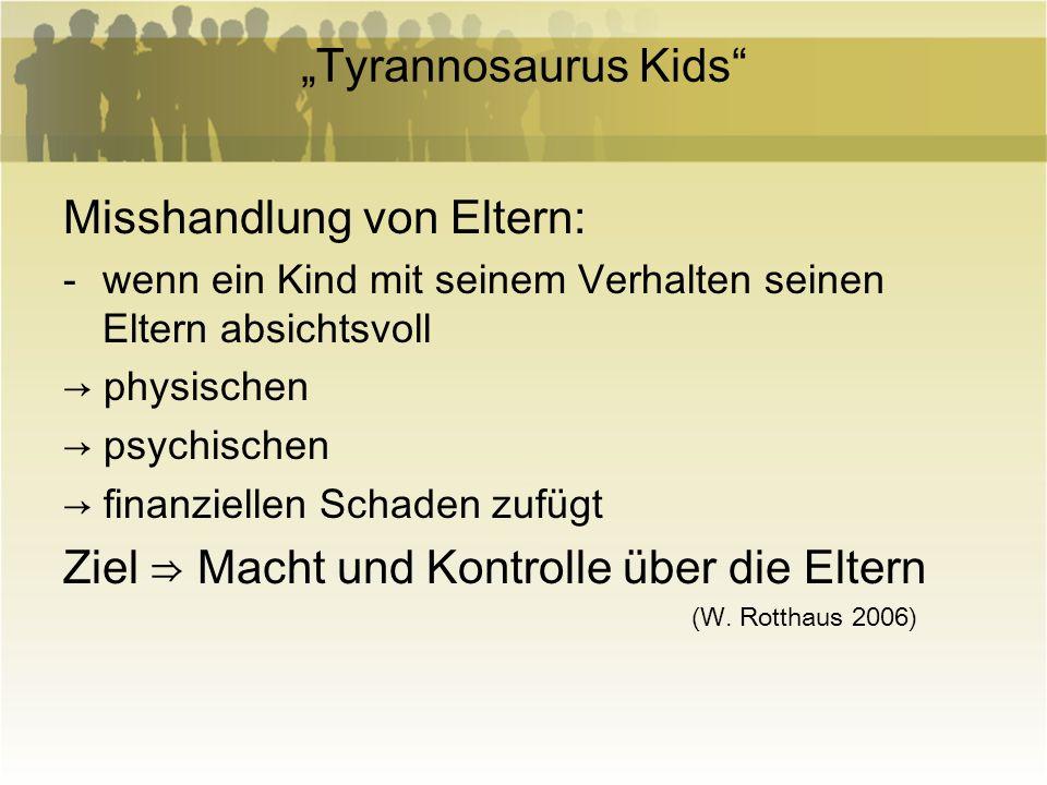 Tyrannosaurus Kids Misshandlung von Eltern: -wenn ein Kind mit seinem Verhalten seinen Eltern absichtsvoll physischen psychischen finanziellen Schaden