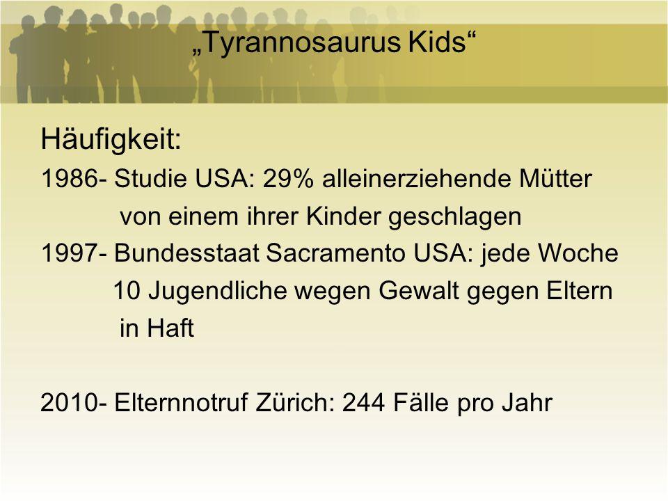 Tyrannosaurus Kids Häufigkeit: 1986- Studie USA: 29% alleinerziehende Mütter von einem ihrer Kinder geschlagen 1997- Bundesstaat Sacramento USA: jede
