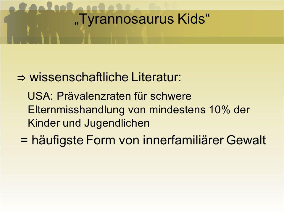 Tyrannosaurus Kids wissenschaftliche Literatur: USA: Prävalenzraten für schwere Elternmisshandlung von mindestens 10% der Kinder und Jugendlichen = hä