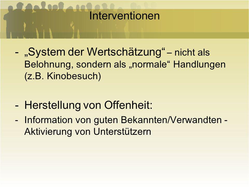 Interventionen -System der Wertschätzung – nicht als Belohnung, sondern als normale Handlungen (z.B. Kinobesuch) -Herstellung von Offenheit: -Informat