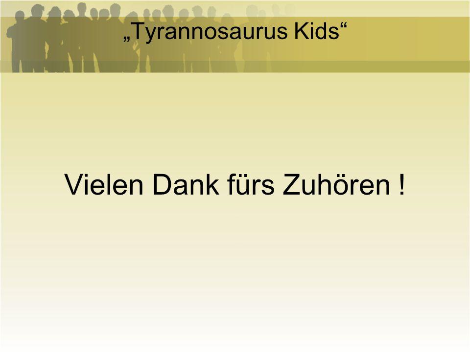 Tyrannosaurus Kids Vielen Dank fürs Zuhören !