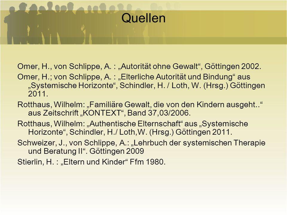 Quellen Omer, H., von Schlippe, A. : Autorität ohne Gewalt, Göttingen 2002. Omer, H.; von Schlippe, A. : Elterliche Autorität und Bindung aus Systemis