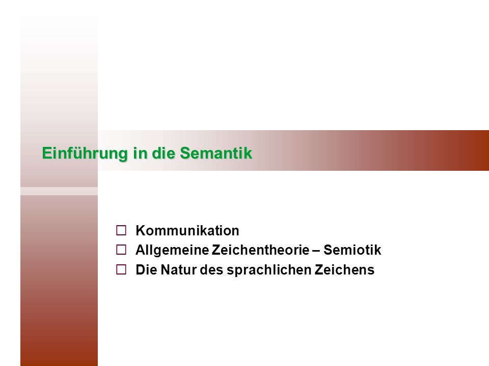 Semantik als Lehre von der Bedeutung sprachlicher Zeichen Mit Bezug auf das bilaterale Zeichenmodell kann der Begriff Semantik präzisiert werden: er beschäftigt sich im wesentlichen mit der Inhaltseite bzw.