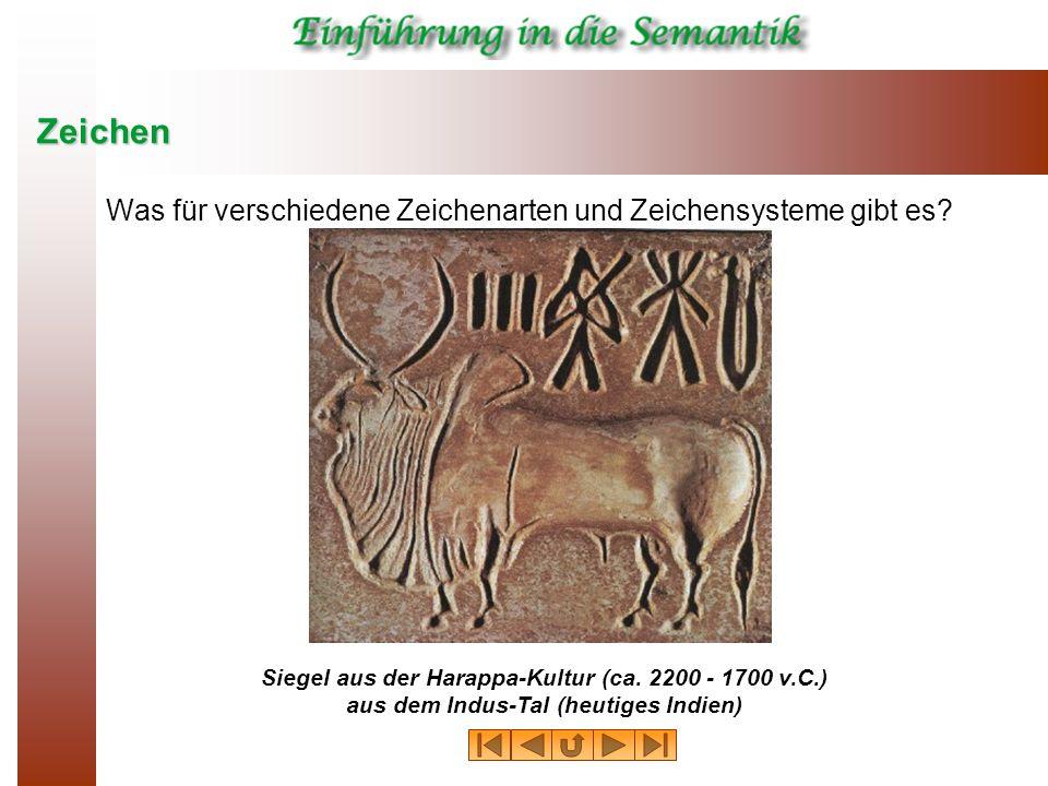 Zeichen Was für verschiedene Zeichenarten und Zeichensysteme gibt es? Siegel aus der Harappa-Kultur (ca. 2200 - 1700 v.C.) aus dem Indus-Tal (heutiges