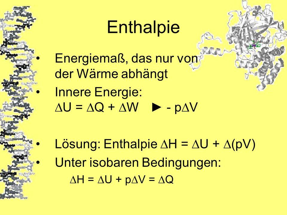 Enthalpie Energiemaß, das nur von der Wärme abhängt Innere Energie:U = Q + W - pV Lösung: Enthalpie H = U + (pV) Unter isobaren Bedingungen: H = U + p