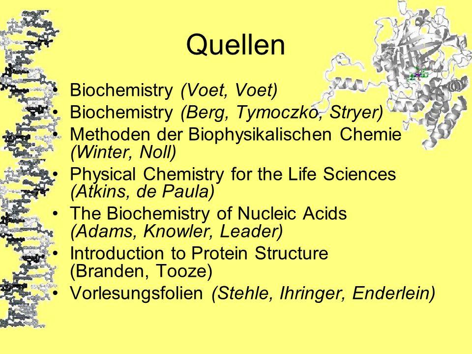 Quellen Biochemistry (Voet, Voet) Biochemistry (Berg, Tymoczko, Stryer) Methoden der Biophysikalischen Chemie (Winter, Noll) Physical Chemistry for th