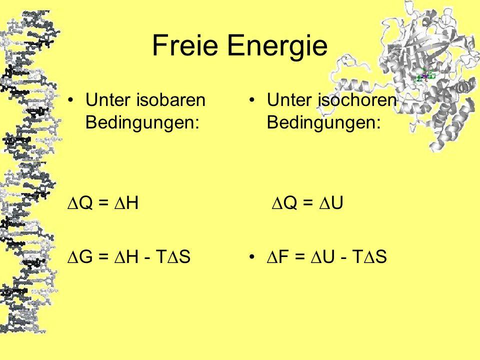 Freie Energie Unter isobaren Bedingungen: Q = H G = H - TS Unter isochoren Bedingungen: Q = U F = U - TS