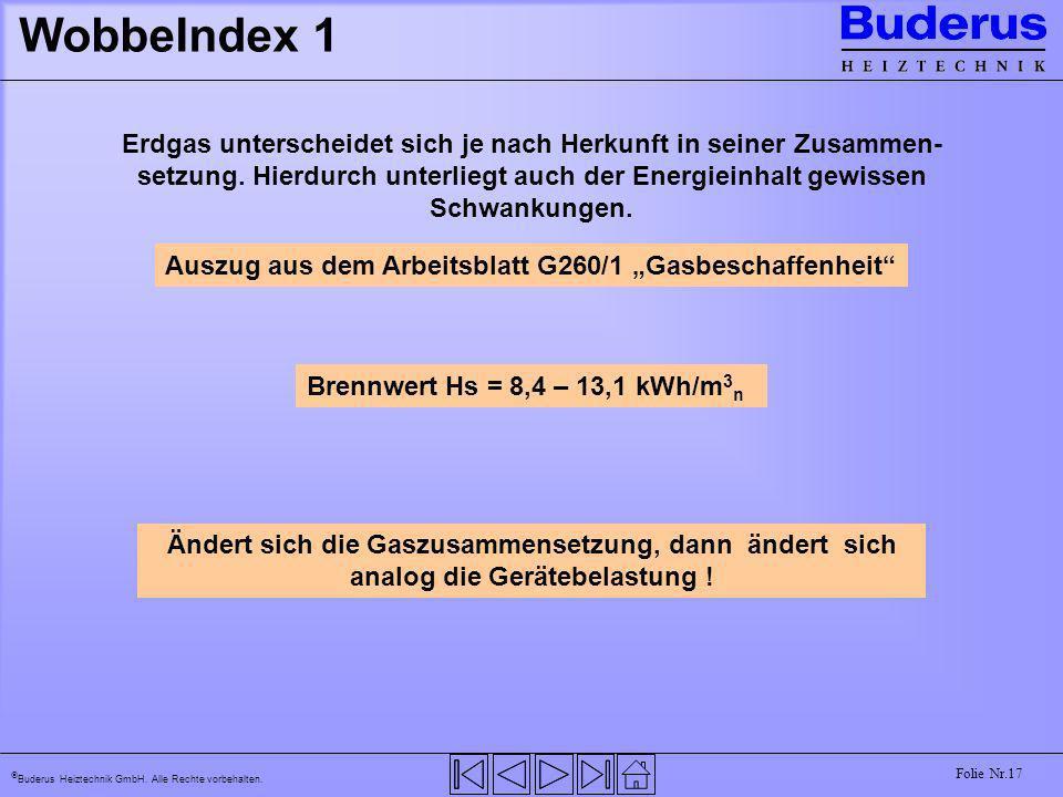 Buderus Heiztechnik GmbH. Alle Rechte vorbehalten. Folie Nr.17 WobbeIndex 1 Auszug aus dem Arbeitsblatt G260/1 Gasbeschaffenheit Erdgas unterscheidet