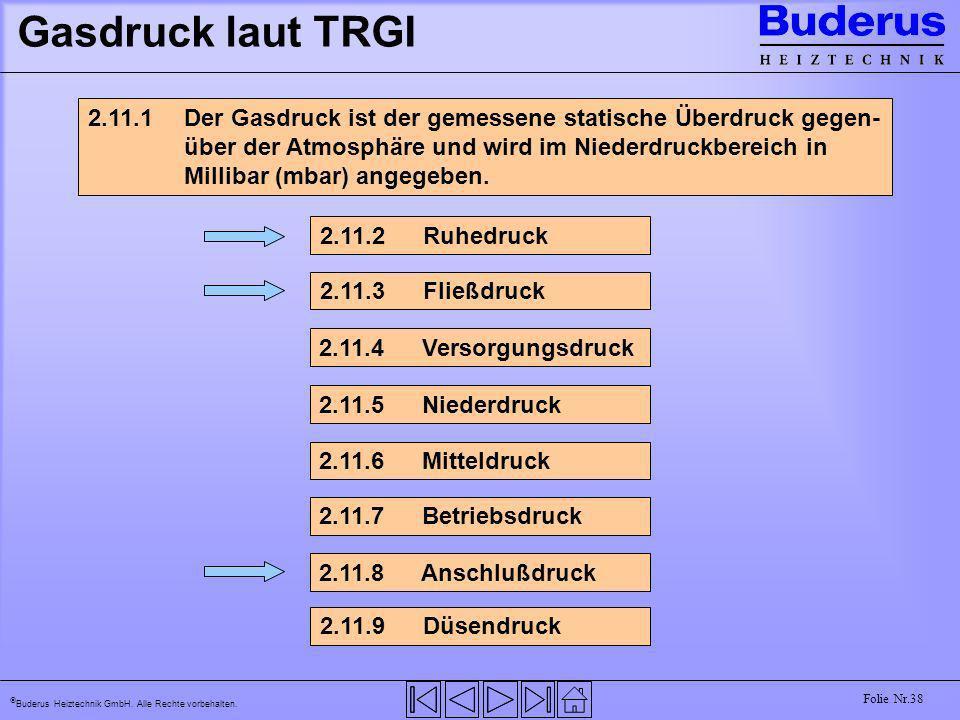 Buderus Heiztechnik GmbH. Alle Rechte vorbehalten. Folie Nr.38 Gasdruck laut TRGI 2.11.1Der Gasdruck ist der gemessene statische Überdruck gegen- über