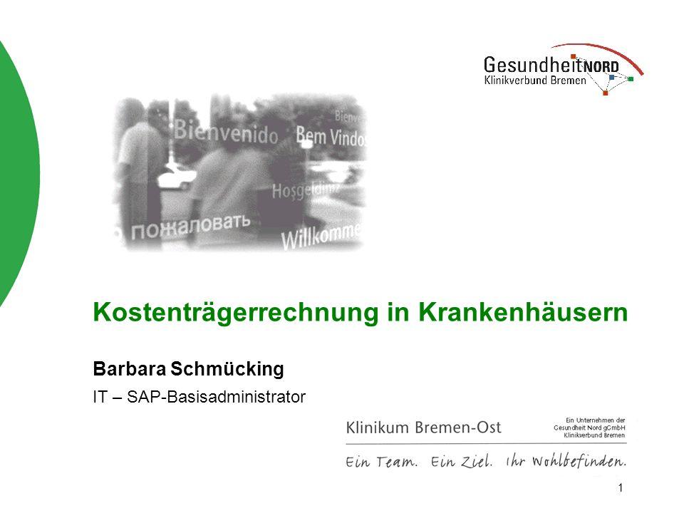 1 Kostenträgerrechnung in Krankenhäusern Barbara Schmücking IT – SAP-Basisadministrator