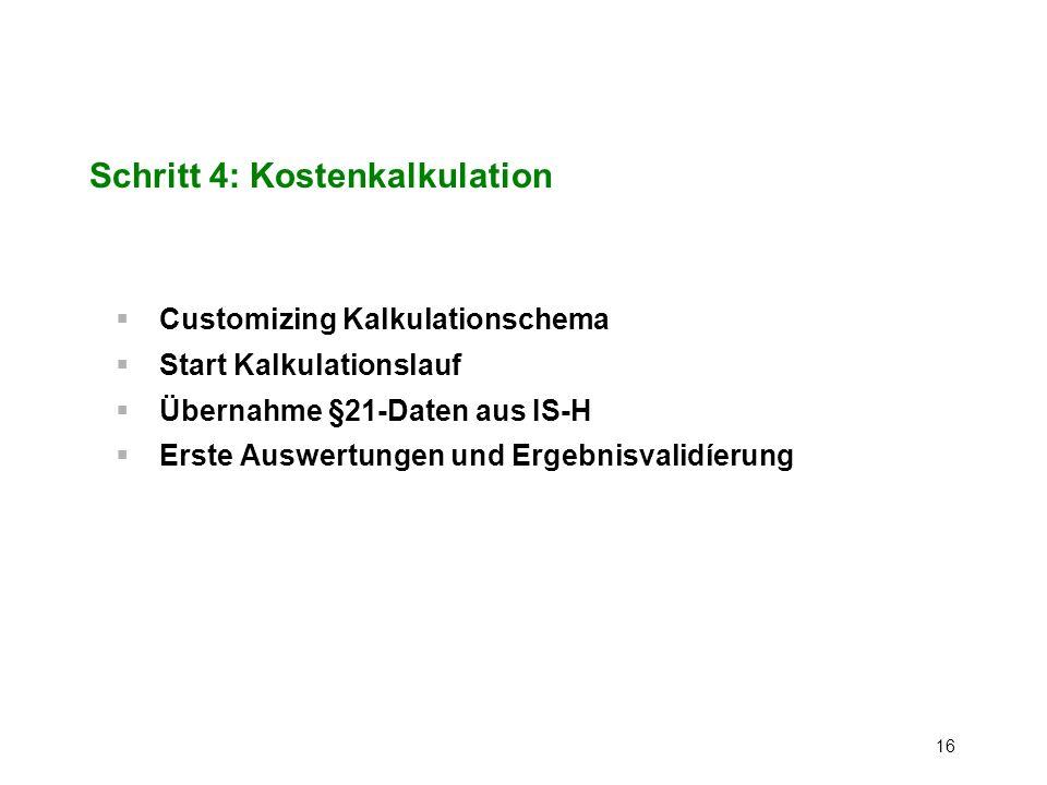 16 Schritt 4: Kostenkalkulation Customizing Kalkulationschema Start Kalkulationslauf Übernahme §21-Daten aus IS-H Erste Auswertungen und Ergebnisvalid