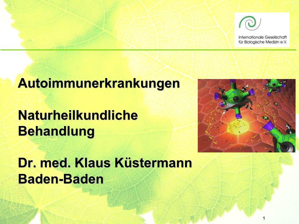1 Autoimmunerkrankungen Naturheilkundliche Behandlung Dr. med. Klaus Küstermann Baden-Baden