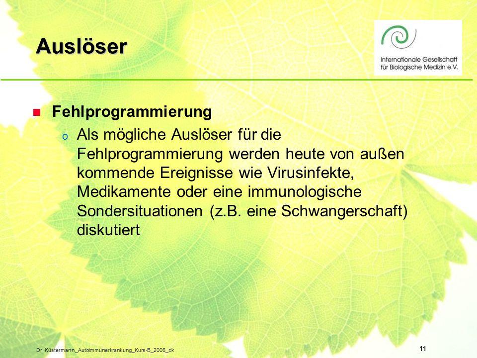 11 Dr. Küstermann_Autoimmunerkrankung_Kurs-B_2006_dk Auslöser n Fehlprogrammierung o Als mögliche Auslöser für die Fehlprogrammierung werden heute von