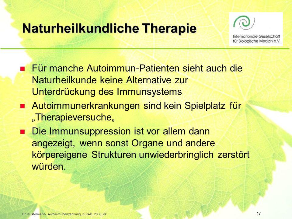 17 Dr. Küstermann_Autoimmunerkrankung_Kurs-B_2006_dk Naturheilkundliche Therapie n Für manche Autoimmun-Patienten sieht auch die Naturheilkunde keine
