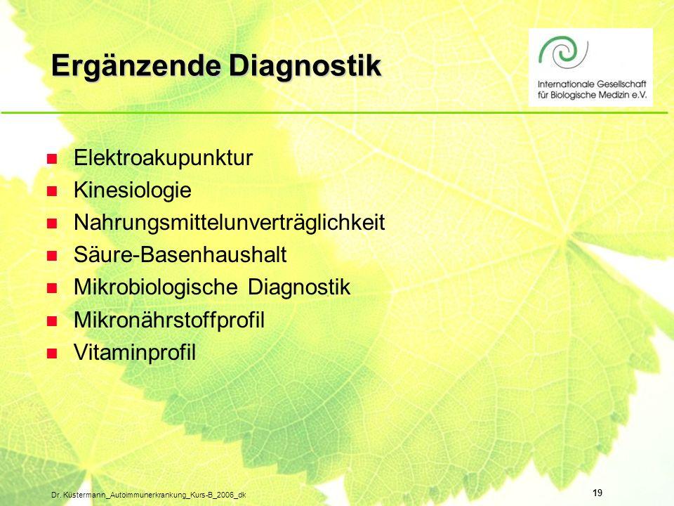 19 Dr. Küstermann_Autoimmunerkrankung_Kurs-B_2006_dk Ergänzende Diagnostik n Elektroakupunktur n Kinesiologie n Nahrungsmittelunverträglichkeit n Säur