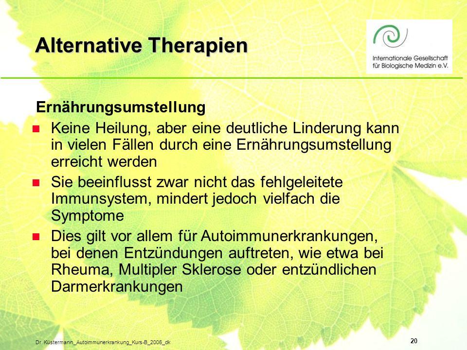 20 Dr. Küstermann_Autoimmunerkrankung_Kurs-B_2006_dk Alternative Therapien Ernährungsumstellung n Keine Heilung, aber eine deutliche Linderung kann in