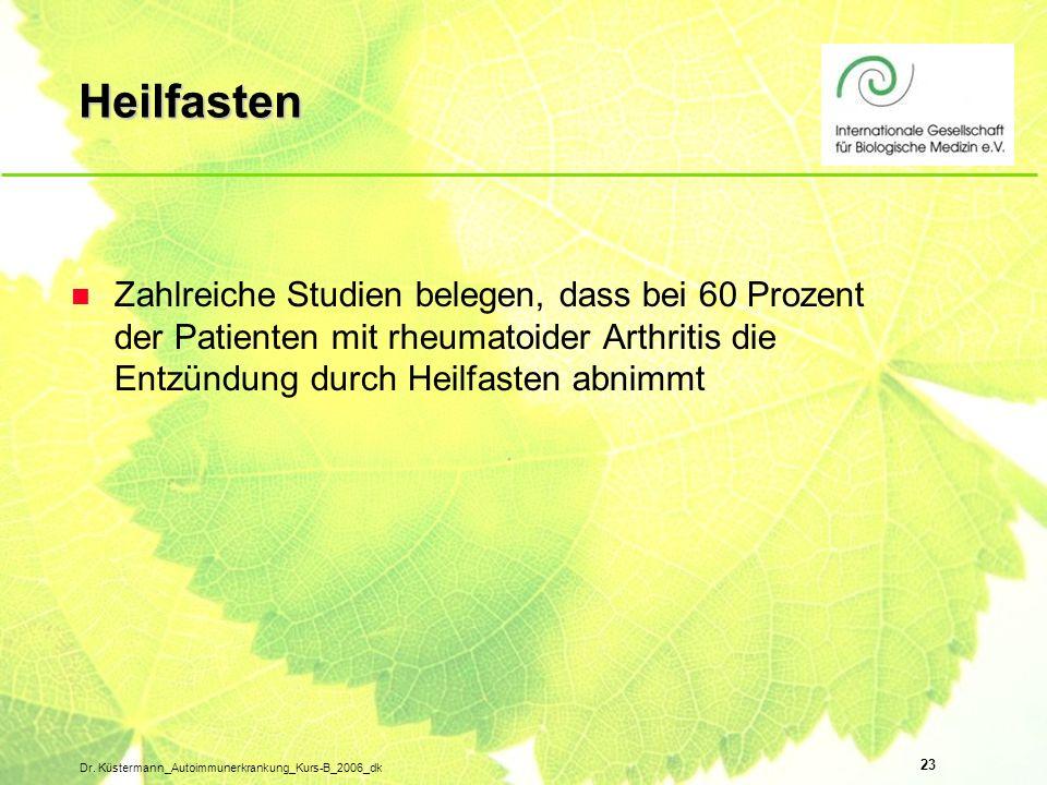 23 Dr. Küstermann_Autoimmunerkrankung_Kurs-B_2006_dk Heilfasten n Zahlreiche Studien belegen, dass bei 60 Prozent der Patienten mit rheumatoider Arthr