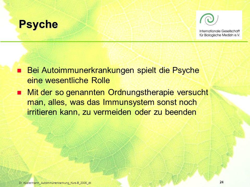 24 Dr. Küstermann_Autoimmunerkrankung_Kurs-B_2006_dk Psyche n Bei Autoimmunerkrankungen spielt die Psyche eine wesentliche Rolle n Mit der so genannte