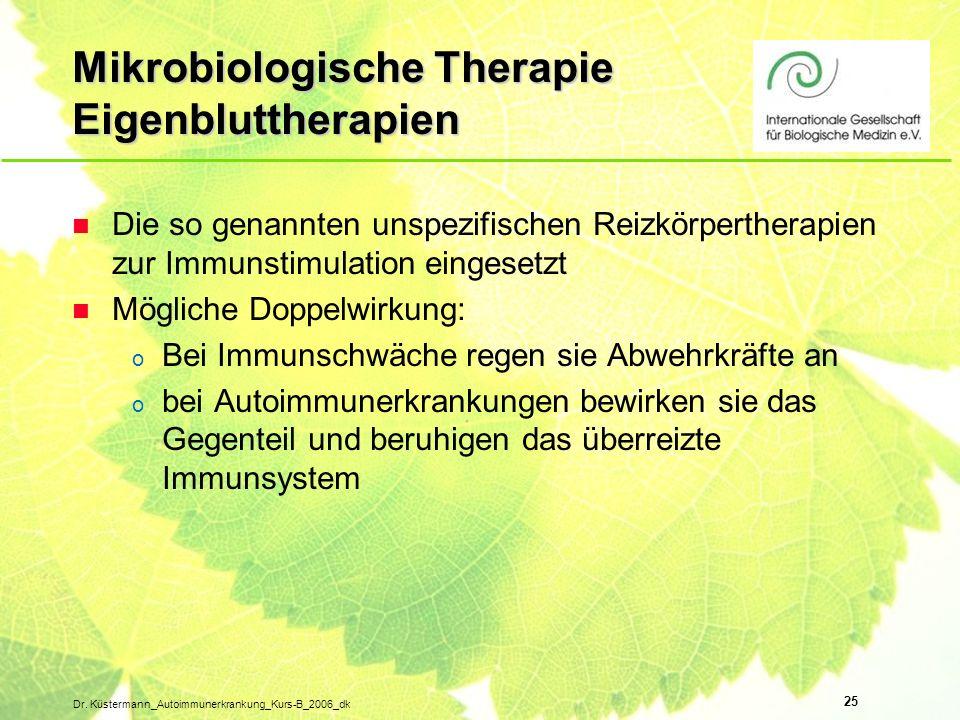 25 Dr. Küstermann_Autoimmunerkrankung_Kurs-B_2006_dk Mikrobiologische Therapie Eigenbluttherapien n Die so genannten unspezifischen Reizkörpertherapie
