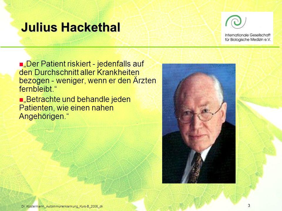 3 Dr. Küstermann_Autoimmunerkrankung_Kurs-B_2006_dk Julius Hackethal n Der Patient riskiert - jedenfalls auf den Durchschnitt aller Krankheiten bezoge