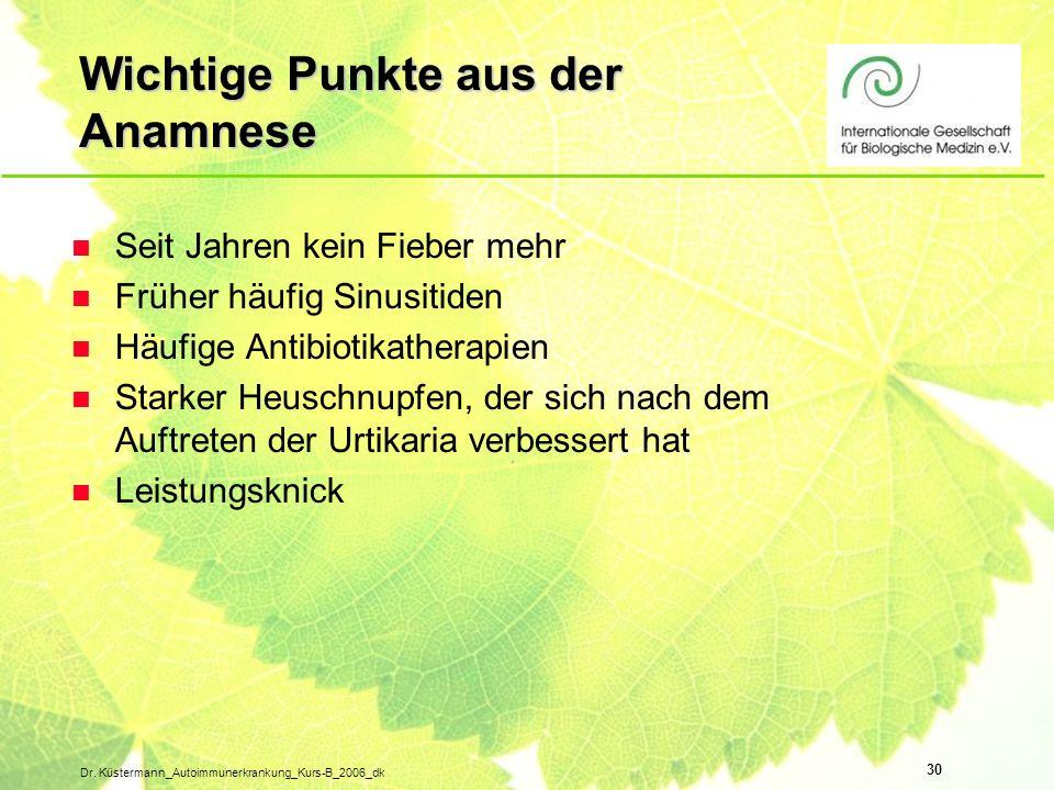 30 Dr. Küstermann_Autoimmunerkrankung_Kurs-B_2006_dk Wichtige Punkte aus der Anamnese n Seit Jahren kein Fieber mehr n Früher häufig Sinusitiden n Häu