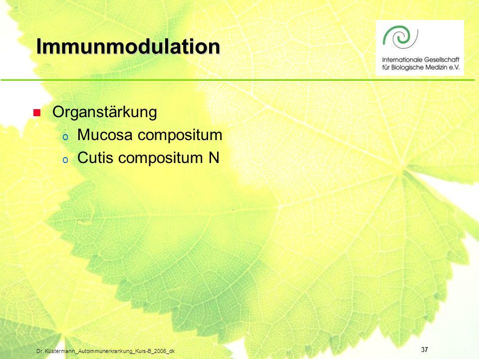 37 Dr. Küstermann_Autoimmunerkrankung_Kurs-B_2006_dk Immunmodulation n Organstärkung o Mucosa compositum o Cutis compositum N