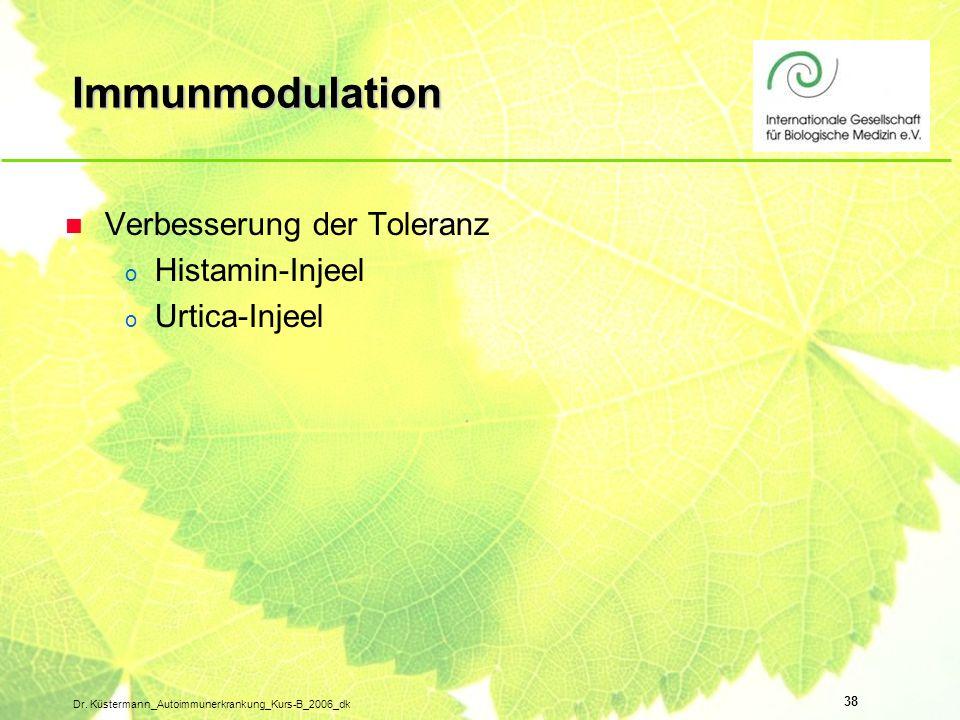 38 Dr. Küstermann_Autoimmunerkrankung_Kurs-B_2006_dk Immunmodulation n Verbesserung der Toleranz o Histamin-Injeel o Urtica-Injeel