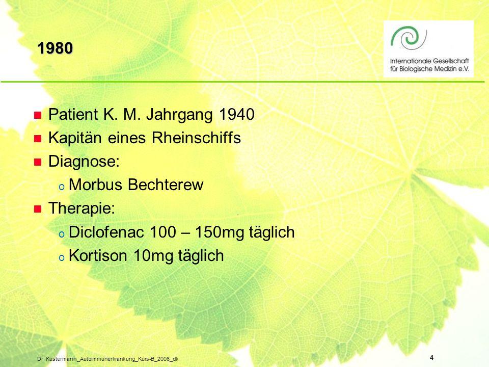 4 Dr. Küstermann_Autoimmunerkrankung_Kurs-B_2006_dk 1980 n Patient K. M. Jahrgang 1940 n Kapitän eines Rheinschiffs n Diagnose: o Morbus Bechterew n T