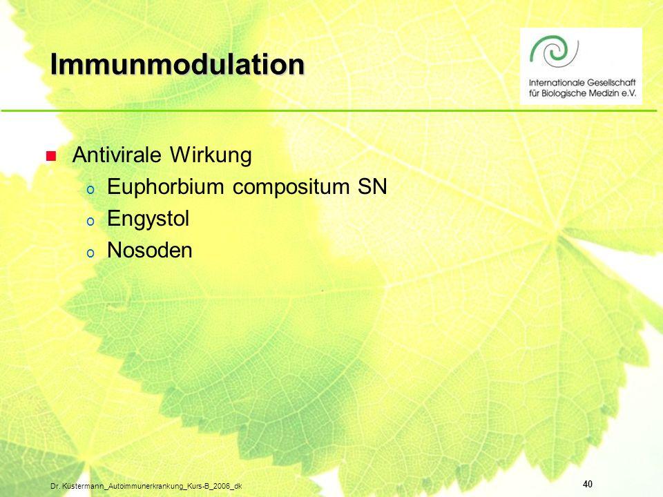 40 Dr. Küstermann_Autoimmunerkrankung_Kurs-B_2006_dk Immunmodulation n Antivirale Wirkung o Euphorbium compositum SN o Engystol o Nosoden