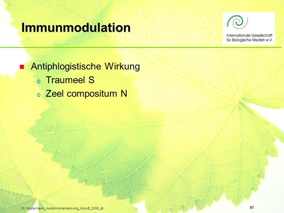 41 Dr. Küstermann_Autoimmunerkrankung_Kurs-B_2006_dk Immunmodulation n Antiphlogistische Wirkung o Traumeel S o Zeel compositum N