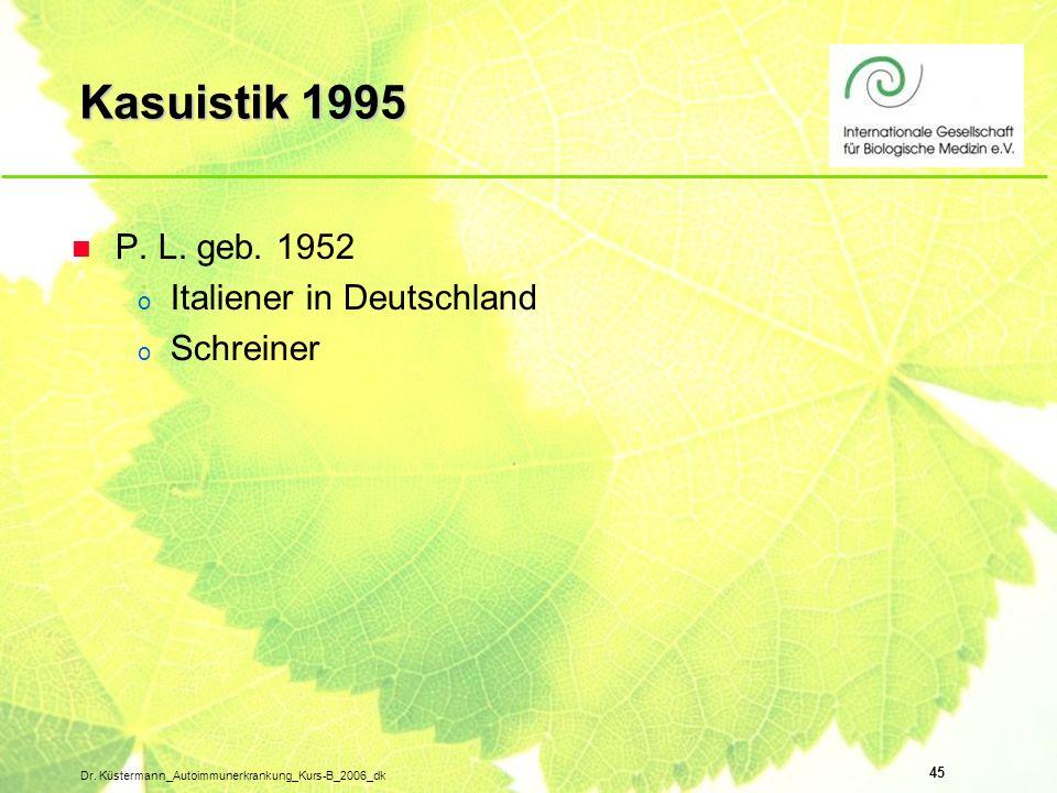 45 Dr. Küstermann_Autoimmunerkrankung_Kurs-B_2006_dk Kasuistik 1995 n P. L. geb. 1952 o Italiener in Deutschland o Schreiner