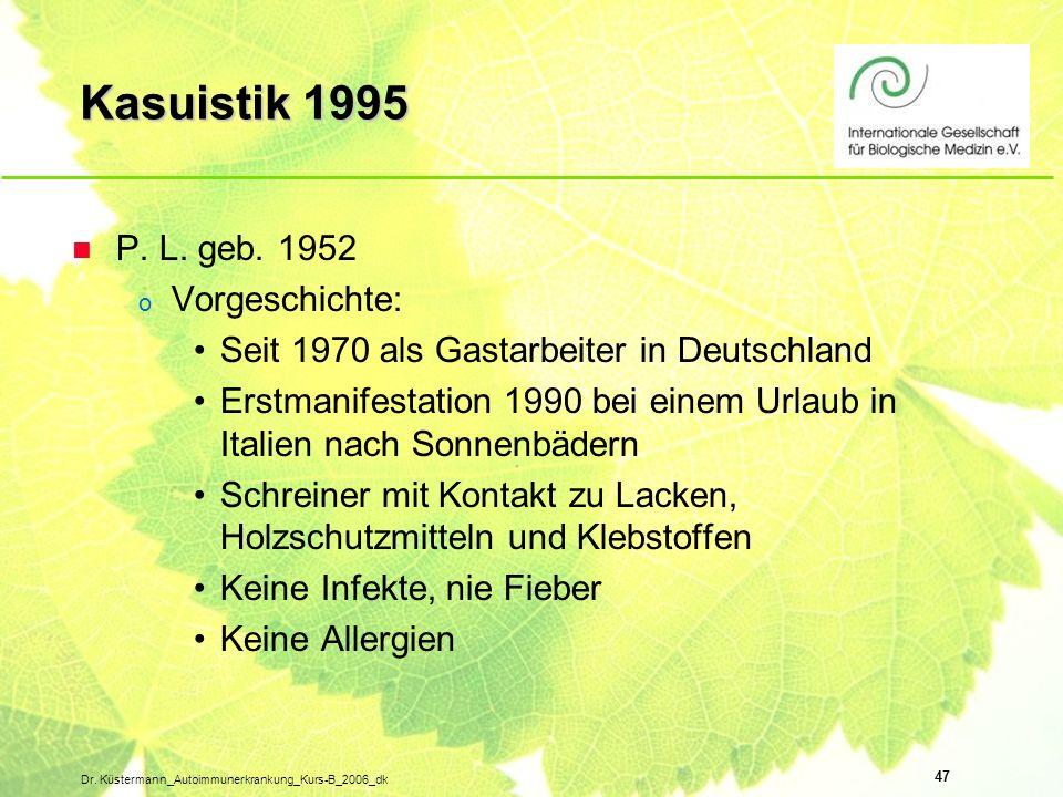 47 Dr. Küstermann_Autoimmunerkrankung_Kurs-B_2006_dk Kasuistik 1995 n P. L. geb. 1952 o Vorgeschichte: Seit 1970 als Gastarbeiter in Deutschland Erstm