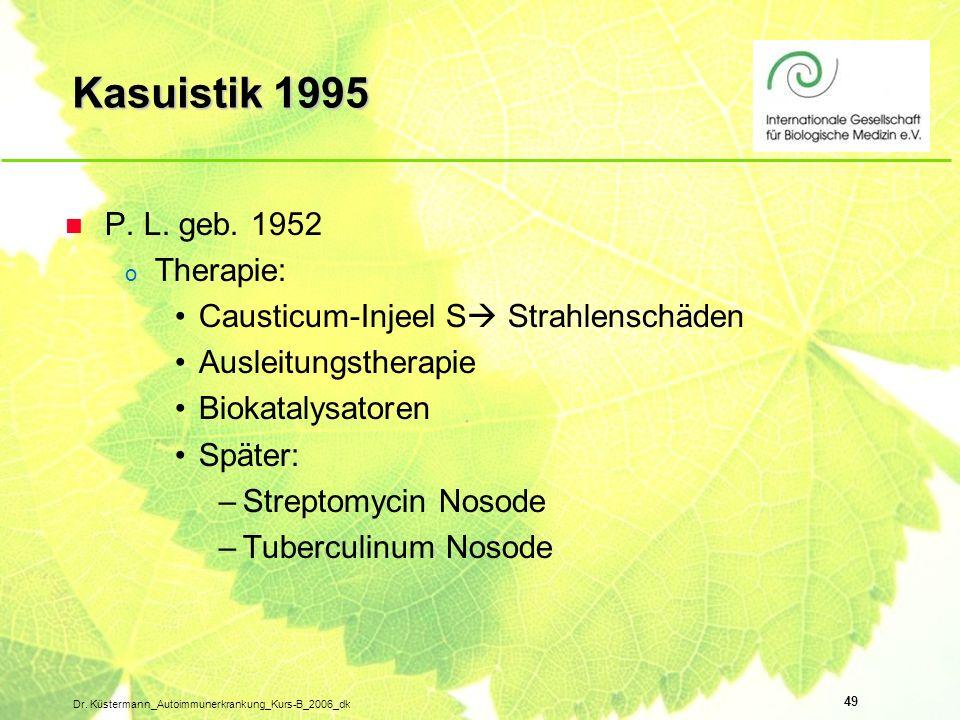 49 Dr. Küstermann_Autoimmunerkrankung_Kurs-B_2006_dk Kasuistik 1995 n P. L. geb. 1952 o Therapie: Causticum-Injeel S Strahlenschäden Ausleitungstherap