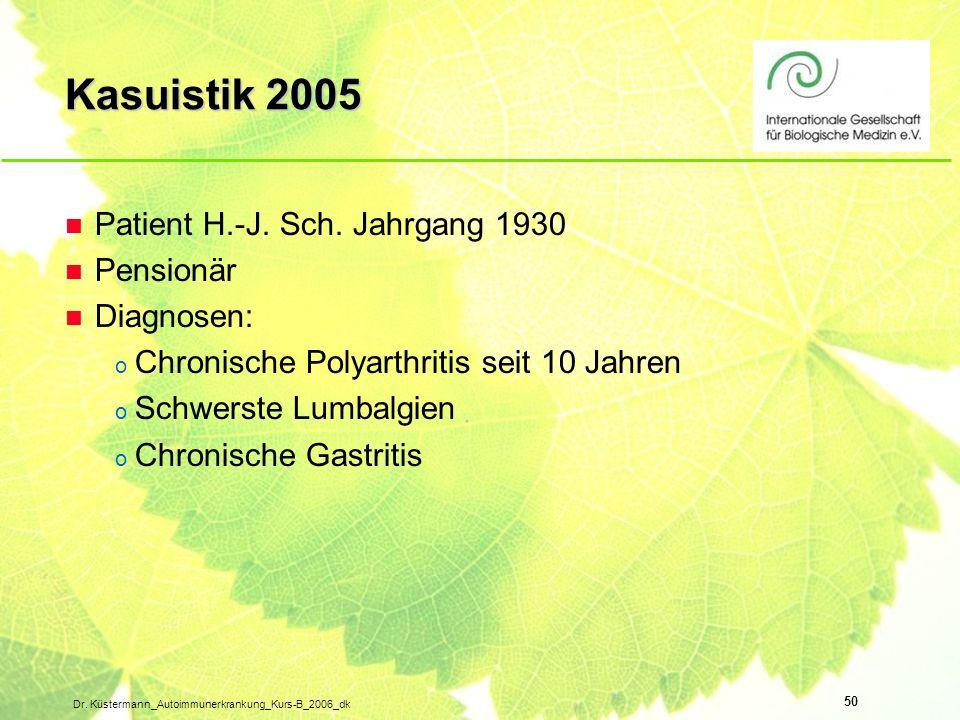 50 Dr. Küstermann_Autoimmunerkrankung_Kurs-B_2006_dk Kasuistik 2005 n Patient H.-J. Sch. Jahrgang 1930 n Pensionär n Diagnosen: o Chronische Polyarthr