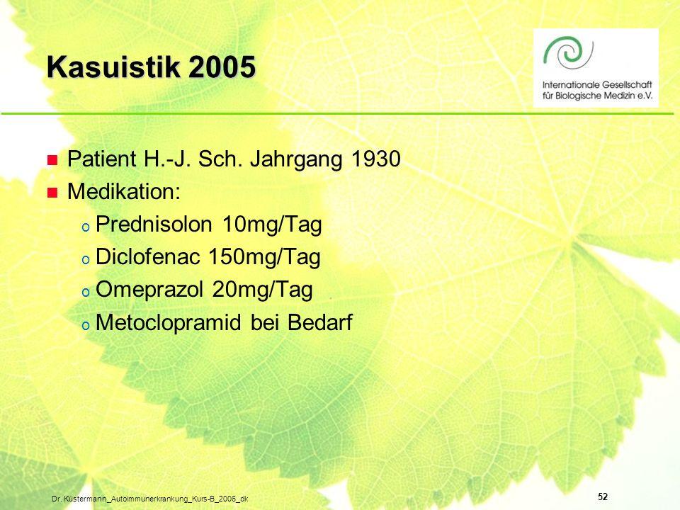 52 Dr. Küstermann_Autoimmunerkrankung_Kurs-B_2006_dk n Patient H.-J. Sch. Jahrgang 1930 n Medikation: o Prednisolon 10mg/Tag o Diclofenac 150mg/Tag o