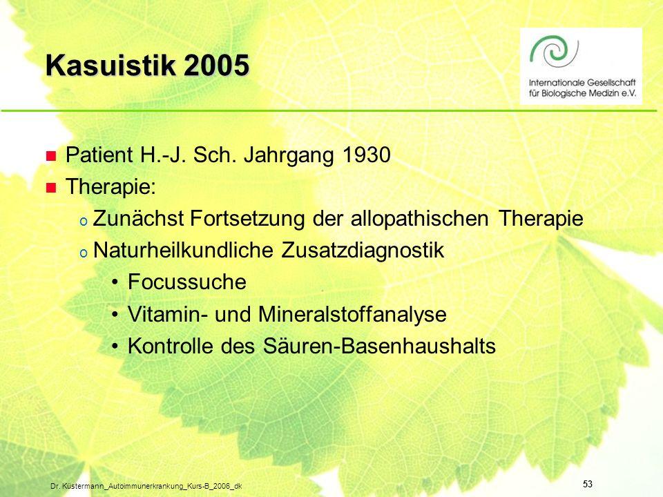 53 Dr. Küstermann_Autoimmunerkrankung_Kurs-B_2006_dk n Patient H.-J. Sch. Jahrgang 1930 n Therapie: o Zunächst Fortsetzung der allopathischen Therapie