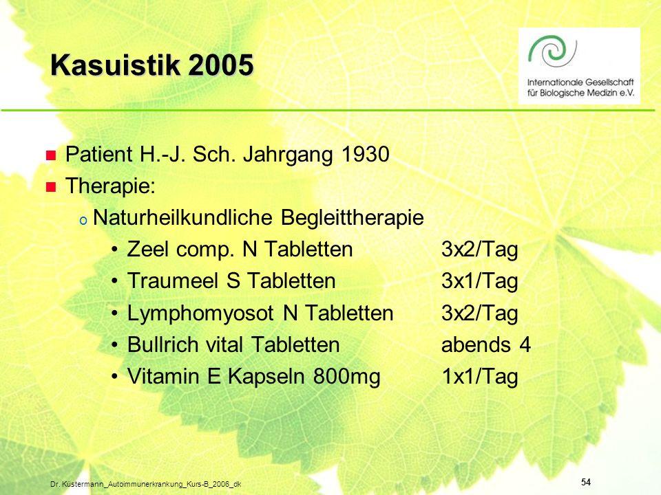 54 Dr. Küstermann_Autoimmunerkrankung_Kurs-B_2006_dk n Patient H.-J. Sch. Jahrgang 1930 n Therapie: o Naturheilkundliche Begleittherapie Zeel comp. N