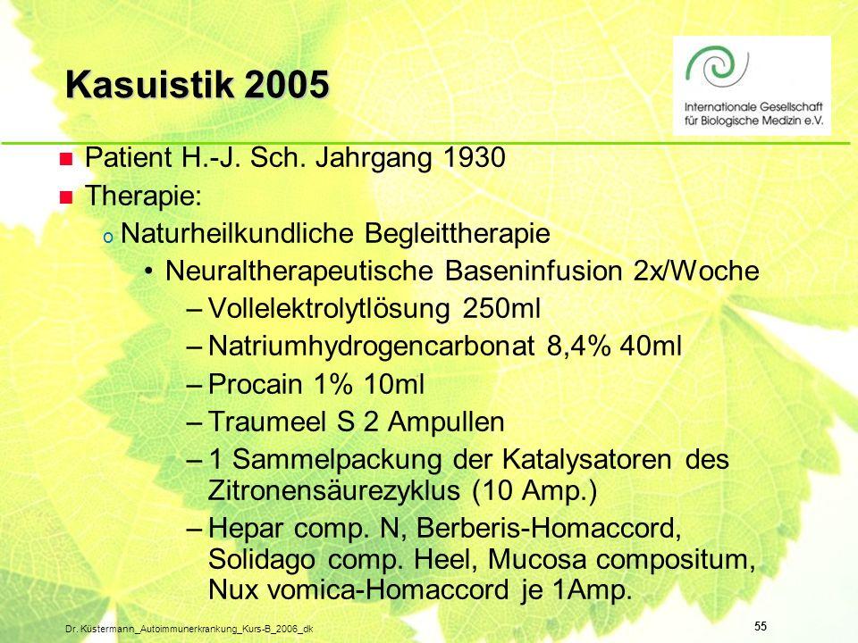 55 Dr. Küstermann_Autoimmunerkrankung_Kurs-B_2006_dk n Patient H.-J. Sch. Jahrgang 1930 n Therapie: o Naturheilkundliche Begleittherapie Neuraltherape