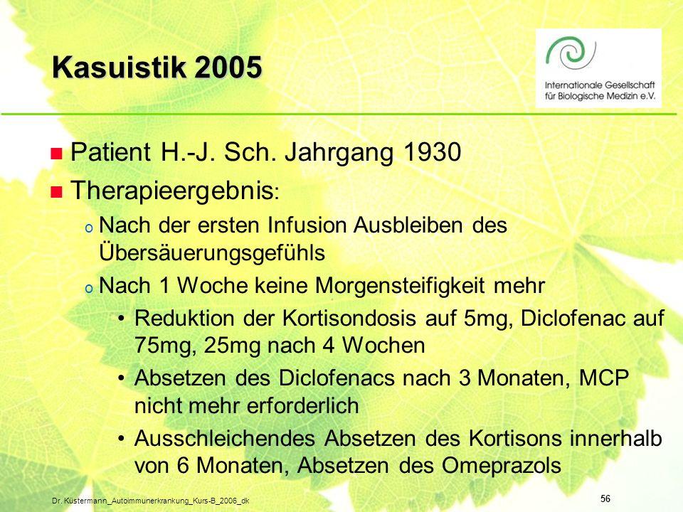 56 Dr. Küstermann_Autoimmunerkrankung_Kurs-B_2006_dk n Patient H.-J. Sch. Jahrgang 1930 n Therapieergebnis : o Nach der ersten Infusion Ausbleiben des