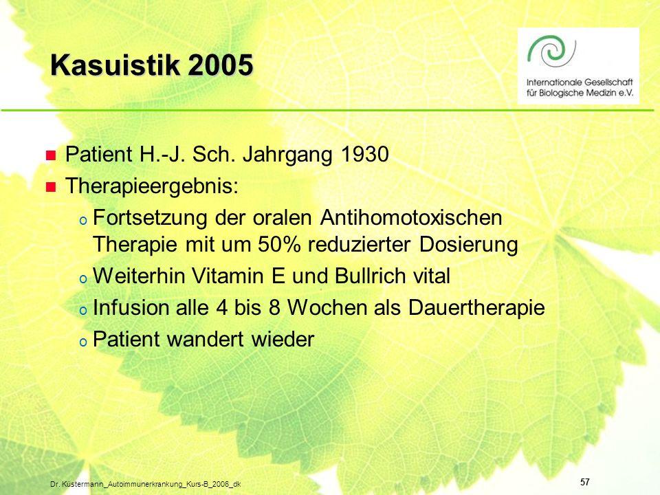 57 Dr. Küstermann_Autoimmunerkrankung_Kurs-B_2006_dk n Patient H.-J. Sch. Jahrgang 1930 n Therapieergebnis: o Fortsetzung der oralen Antihomotoxischen