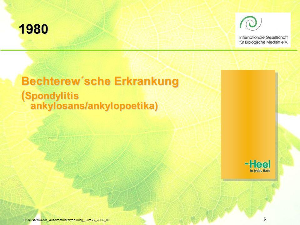 6 Dr. Küstermann_Autoimmunerkrankung_Kurs-B_2006_dk Bechterew´sche Erkrankung ( Spondylitis ankylosans/ankylopoetika) 1980
