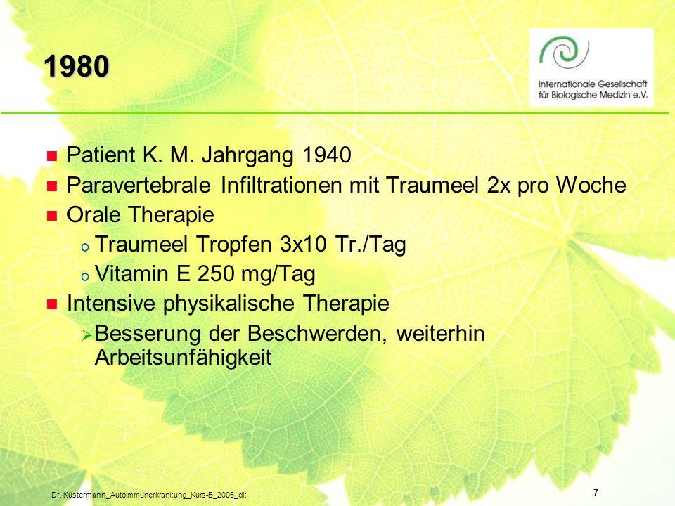 7 Dr. Küstermann_Autoimmunerkrankung_Kurs-B_2006_dk n Patient K. M. Jahrgang 1940 n Paravertebrale Infiltrationen mit Traumeel 2x pro Woche n Orale Th
