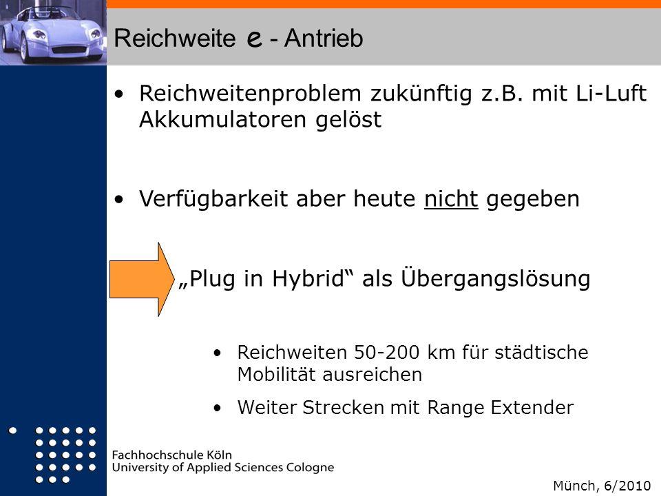 Reichweite e - Antrieb Reichweitenproblem zukünftig z.B. mit Li-Luft Akkumulatoren gelöst Verfügbarkeit aber heute nicht gegeben Plug in Hybrid als Üb