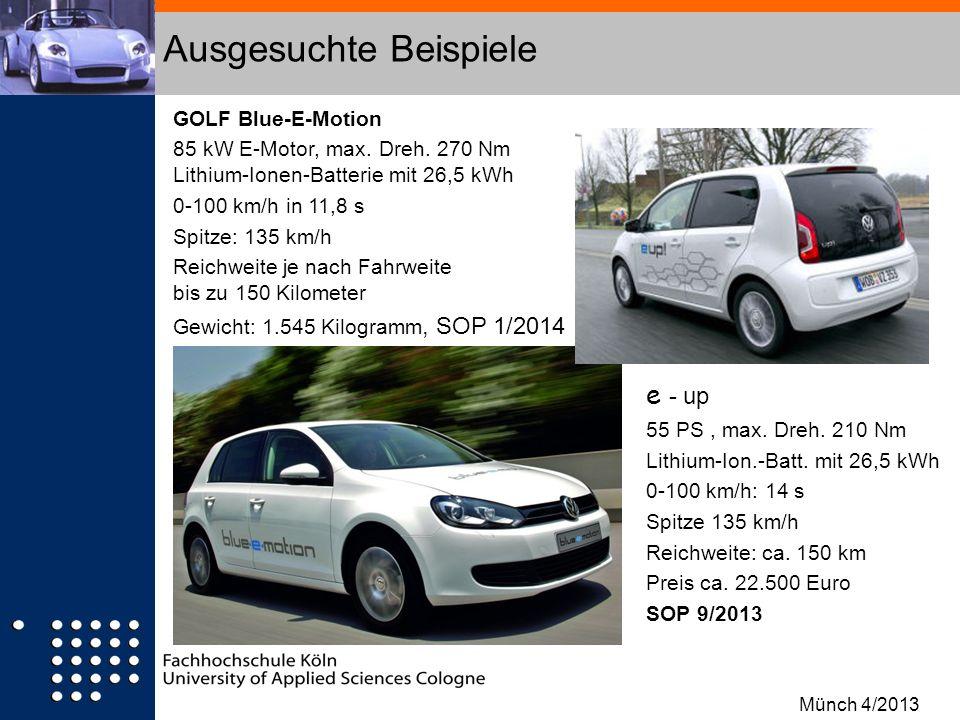 Ausgesuchte Beispiele GOLF Blue-E-Motion 85 kW E-Motor, max. Dreh. 270 Nm Lithium-Ionen-Batterie mit 26,5 kWh 0-100 km/h in 11,8 s Spitze: 135 km/h Re