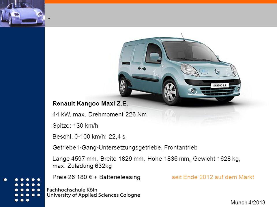 . Renault Kangoo Maxi Z.E. 44 kW, max. Drehmoment 226 Nm Spitze: 130 km/h Beschl. 0-100 km/h: 22,4 s Getriebe1-Gang-Untersetzungsgetriebe, Frontantrie