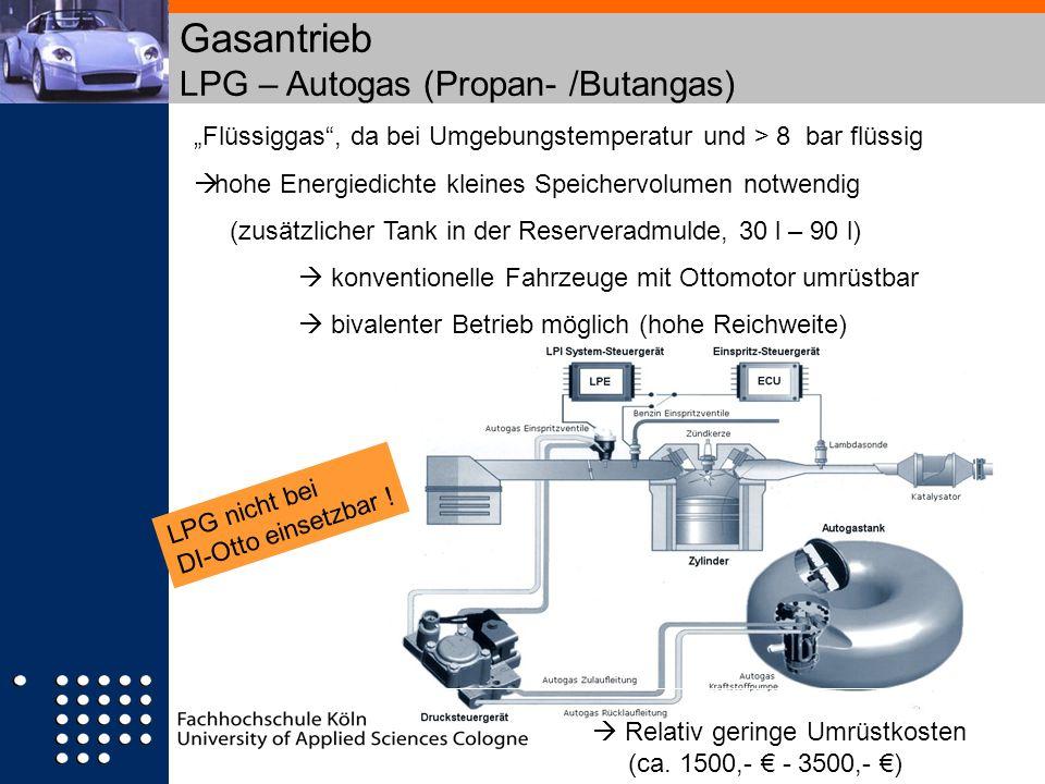 Gasantrieb LPG – Autogas (Propan- /Butangas) Flüssiggas, da bei Umgebungstemperatur und > 8 bar flüssig hohe Energiedichte kleines Speichervolumen not