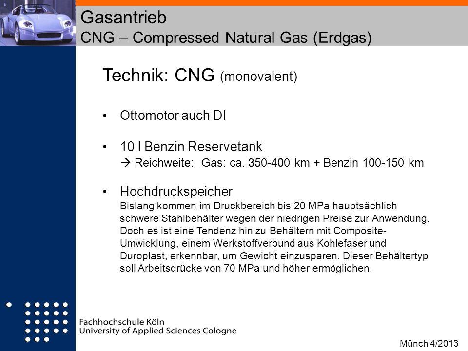 Technik: CNG (monovalent) Ottomotor auch DI 10 l Benzin Reservetank Reichweite: Gas: ca. 350-400 km + Benzin 100-150 km Hochdruckspeicher Bislang komm