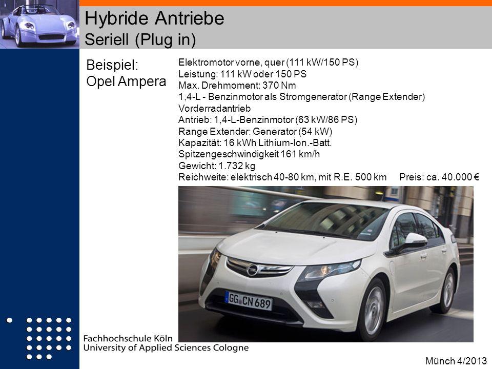 Beispiel: Opel Ampera Hybride Antriebe Seriell (Plug in) Elektromotor vorne, quer (111 kW/150 PS) Leistung: 111 kW oder 150 PS Max. Drehmoment: 370 Nm